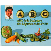 "Bron Coucke Book6 - ""The ABC Of Fruit And Vegetable Carving"" By Xiang Wang, English Version"