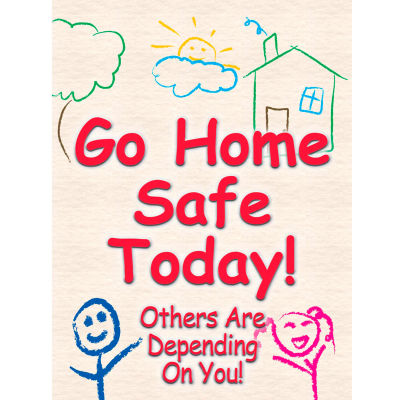"Accuform SP124507L Go Home Safe Today Poster, 17""W x 22""H, Laminated Poly"